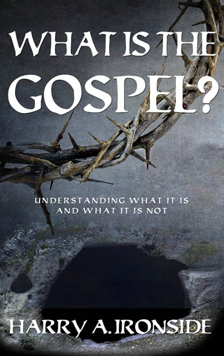 BOOKLET - What is the Gospel? by Harry Ironside