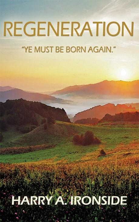 "BOOKLET - Regeneration: ""Ye Must Be Born Again."""